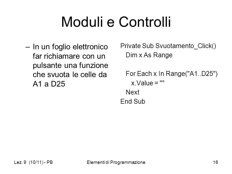 Lez. 9 (10/11) - PBElementi di Programmazione16 Moduli e Controlli –In un foglio elettronico far richiamare con un pulsante una funzione che svuota le