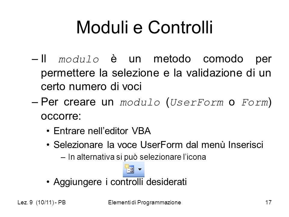 Lez. 9 (10/11) - PBElementi di Programmazione17 Moduli e Controlli –Il modulo è un metodo comodo per permettere la selezione e la validazione di un ce
