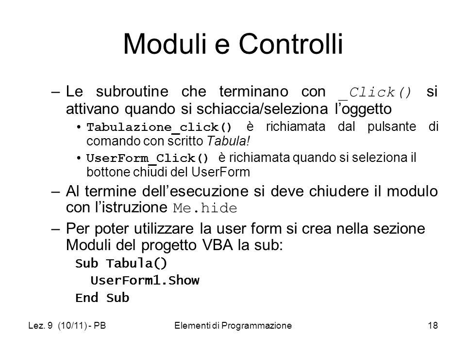 Lez. 9 (10/11) - PBElementi di Programmazione18 Moduli e Controlli –Le subroutine che terminano con _Click() si attivano quando si schiaccia/seleziona