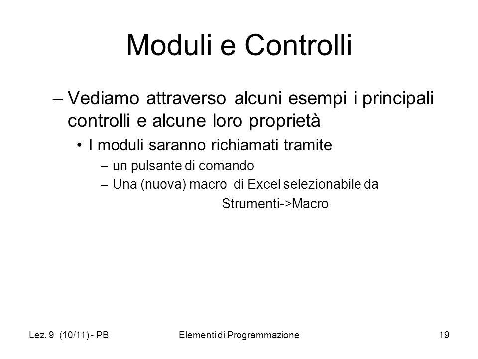 Lez. 9 (10/11) - PBElementi di Programmazione19 Moduli e Controlli –Vediamo attraverso alcuni esempi i principali controlli e alcune loro proprietà I
