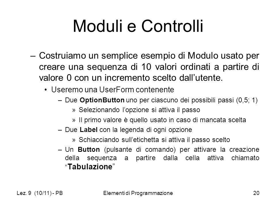 Lez. 9 (10/11) - PBElementi di Programmazione20 Moduli e Controlli –Costruiamo un semplice esempio di Modulo usato per creare una sequenza di 10 valor