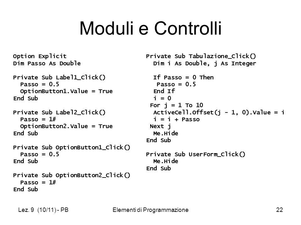 Lez. 9 (10/11) - PBElementi di Programmazione22 Moduli e Controlli Option Explicit Dim Passo As Double Private Sub Label1_Click() Passo = 0.5 OptionBu