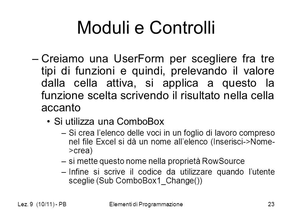Lez. 9 (10/11) - PBElementi di Programmazione23 Moduli e Controlli –Creiamo una UserForm per scegliere fra tre tipi di funzioni e quindi, prelevando i