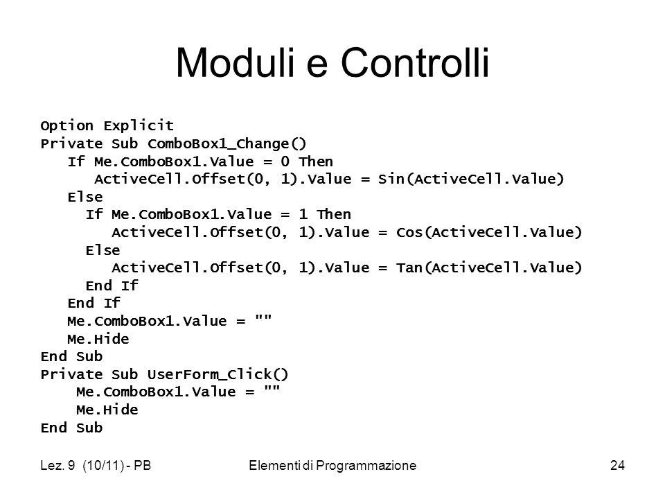 Lez. 9 (10/11) - PBElementi di Programmazione24 Moduli e Controlli Option Explicit Private Sub ComboBox1_Change() If Me.ComboBox1.Value = 0 Then Activ