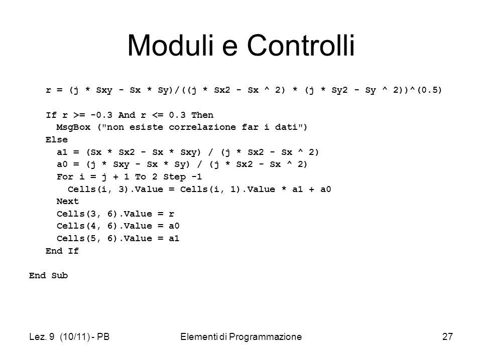 Lez. 9 (10/11) - PBElementi di Programmazione27 Moduli e Controlli r = (j * Sxy - Sx * Sy)/((j * Sx2 - Sx ^ 2) * (j * Sy2 - Sy ^ 2))^(0.5) If r >= -0.