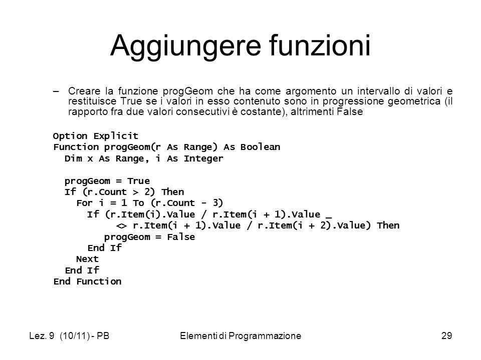 Lez. 9 (10/11) - PBElementi di Programmazione29 Aggiungere funzioni –Creare la funzione progGeom che ha come argomento un intervallo di valori e resti
