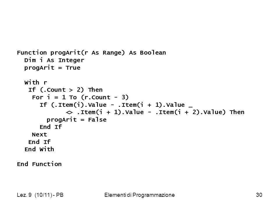 Lez. 9 (10/11) - PBElementi di Programmazione30 Function progArit(r As Range) As Boolean Dim i As Integer progArit = True With r If (.Count > 2) Then