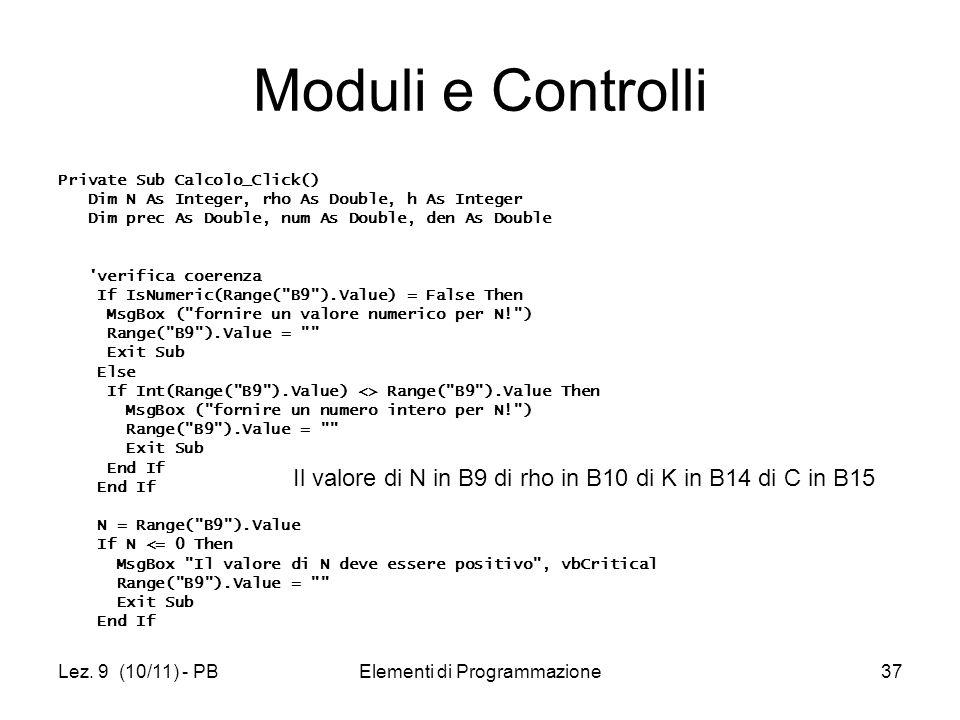 Lez. 9 (10/11) - PBElementi di Programmazione37 Moduli e Controlli Private Sub Calcolo_Click() Dim N As Integer, rho As Double, h As Integer Dim prec