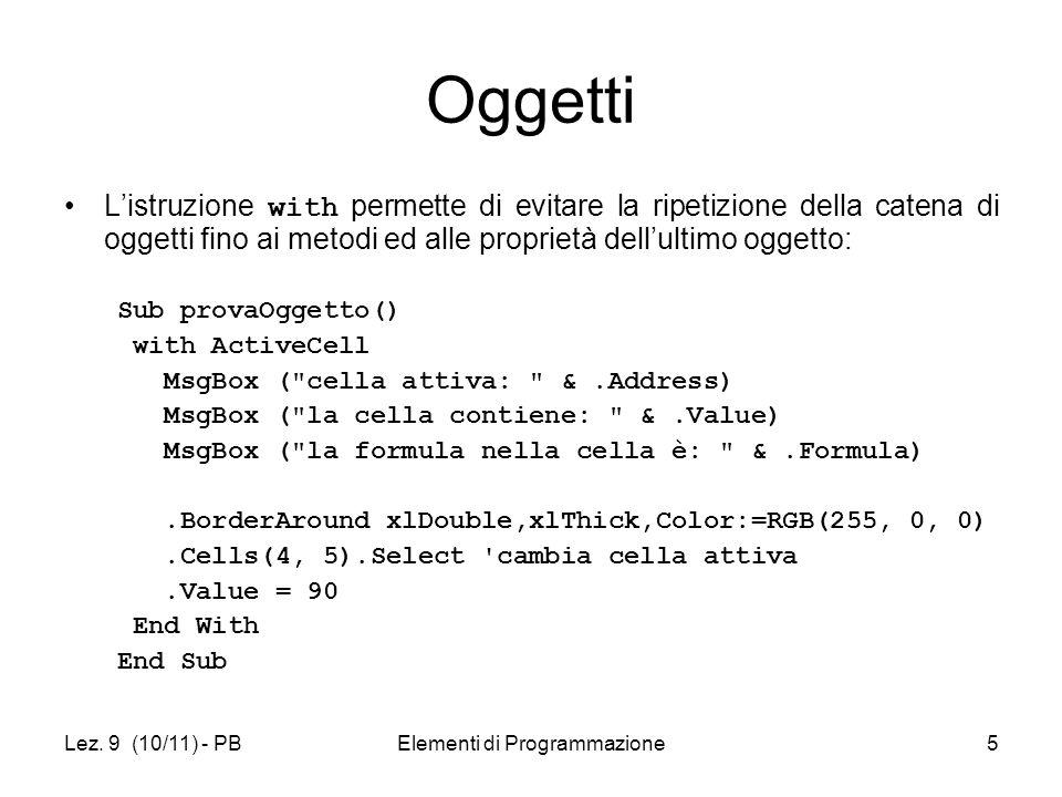 Lez. 9 (10/11) - PBElementi di Programmazione5 Oggetti Listruzione with permette di evitare la ripetizione della catena di oggetti fino ai metodi ed a