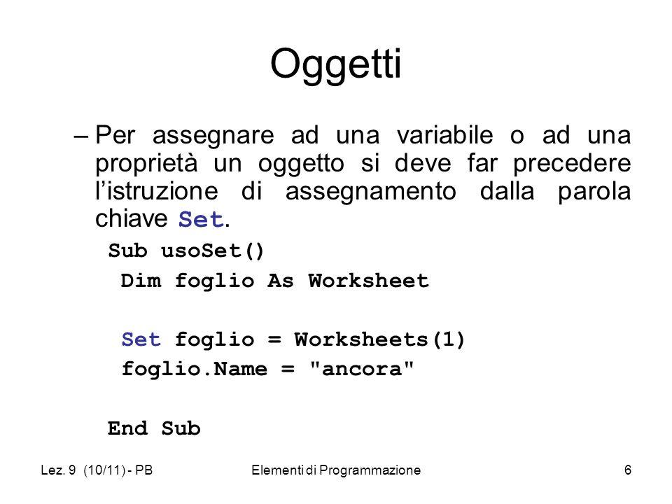 Lez. 9 (10/11) - PBElementi di Programmazione6 Oggetti –Per assegnare ad una variabile o ad una proprietà un oggetto si deve far precedere listruzione