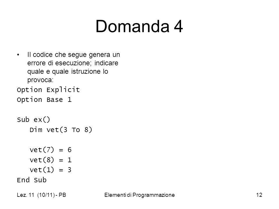 Lez. 11 (10/11) - PBElementi di Programmazione12 Domanda 4 Il codice che segue genera un errore di esecuzione; indicare quale e quale istruzione lo pr