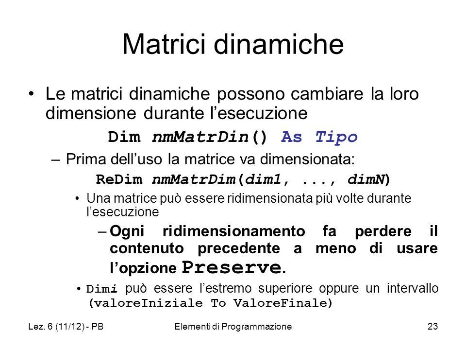 Lez. 6 (11/12) - PBElementi di Programmazione23 Matrici dinamiche Le matrici dinamiche possono cambiare la loro dimensione durante lesecuzione Dim nmM