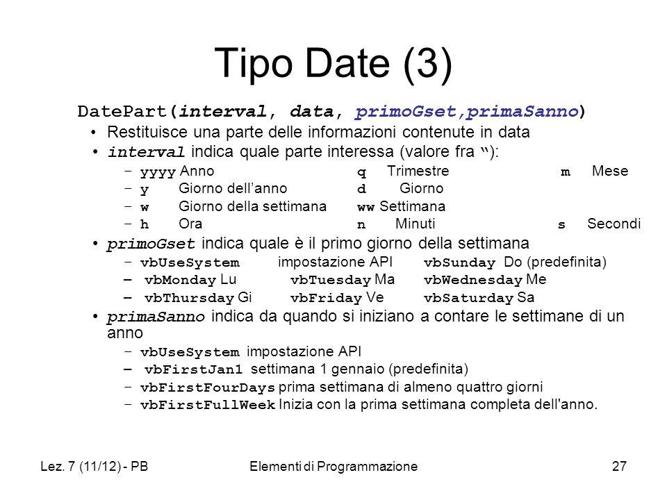 Lez. 7 (11/12) - PBElementi di Programmazione27 Tipo Date (3) DatePart(interval, data, primoGset,primaSanno) Restituisce una parte delle informazioni