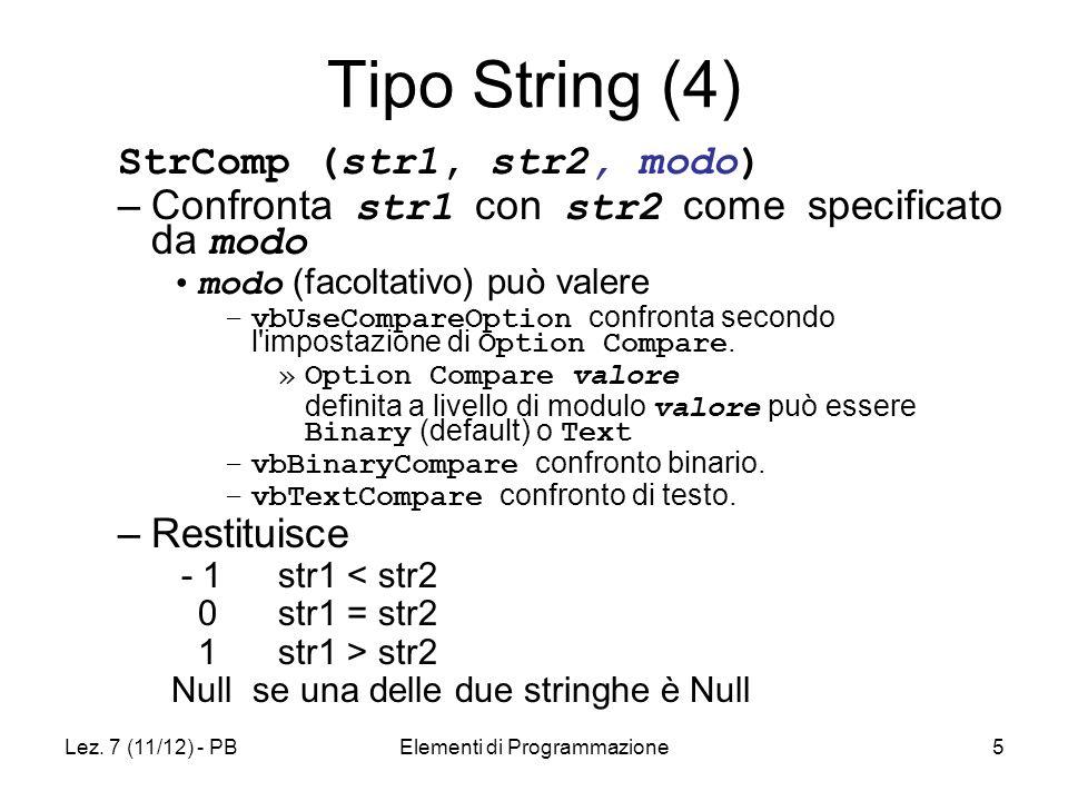 Lez. 7 (11/12) - PBElementi di Programmazione5 Tipo String (4) StrComp (str1, str2, modo) –Confronta str1 con str2 come specificato da modo modo (faco