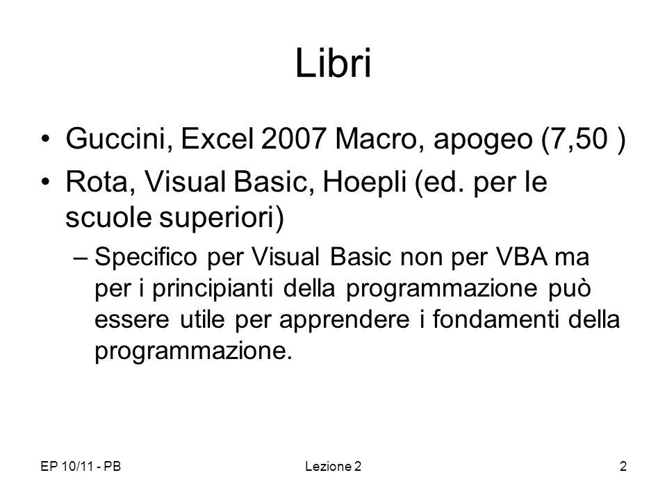 EP 10/11 - PBLezione 22 Libri Guccini, Excel 2007 Macro, apogeo (7,50 ) Rota, Visual Basic, Hoepli (ed. per le scuole superiori) –Specifico per Visual