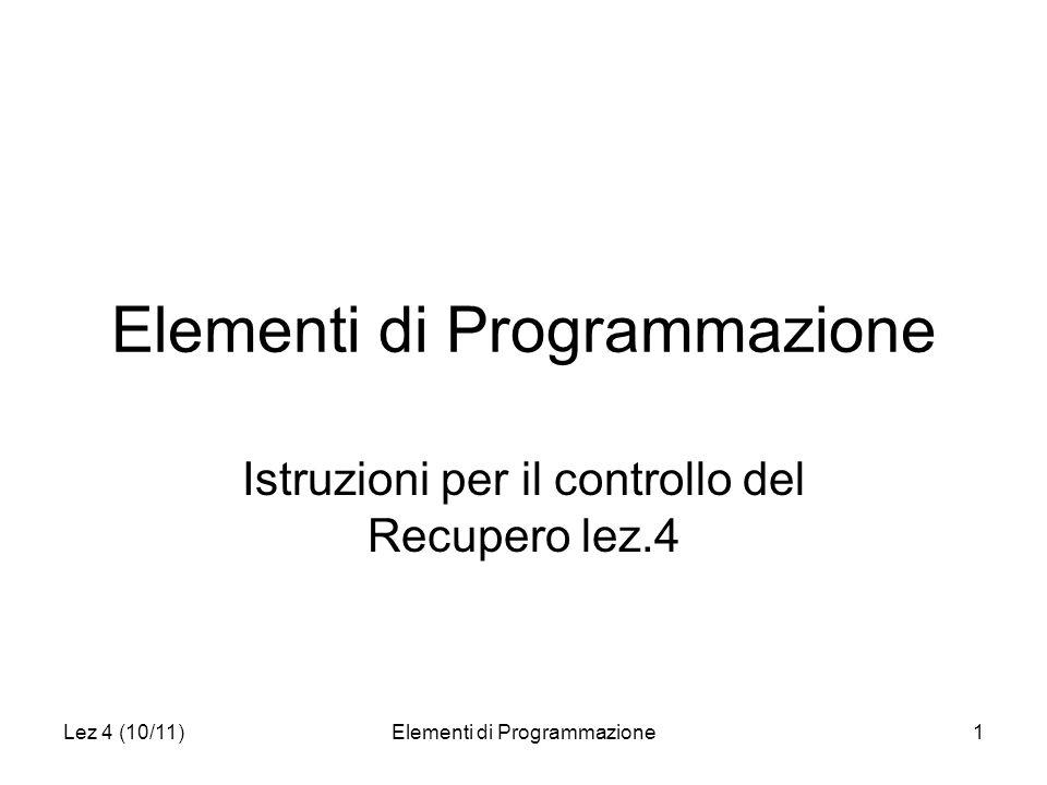 Lez 4 (10/11)Elementi di Programmazione1 Istruzioni per il controllo del Recupero lez.4