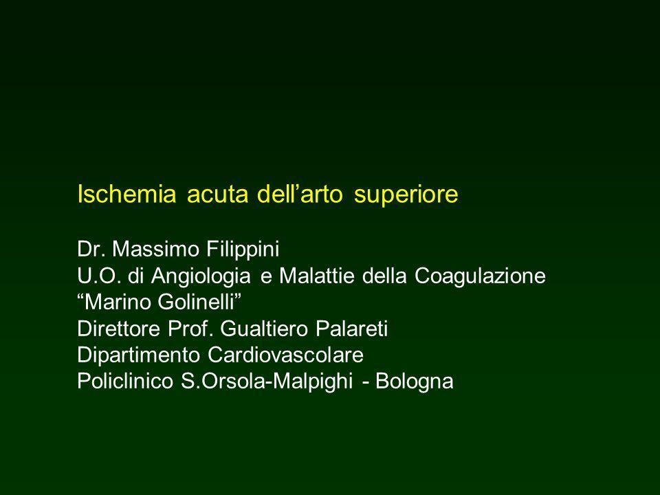 Ischemia acuta dellarto superiore Dr. Massimo Filippini U.O. di Angiologia e Malattie della Coagulazione Marino Golinelli Direttore Prof. Gualtiero Pa