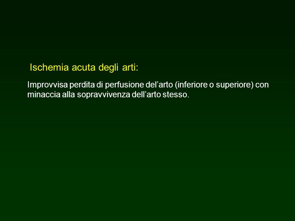 Ischemia acuta degli arti: Improvvisa perdita di perfusione delarto (inferiore o superiore) con minaccia alla sopravvivenza dellarto stesso.
