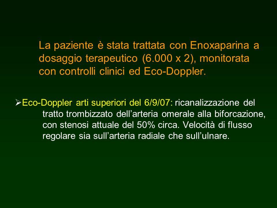 La paziente è stata trattata con Enoxaparina a dosaggio terapeutico (6.000 x 2), monitorata con controlli clinici ed Eco-Doppler. Eco-Doppler arti sup