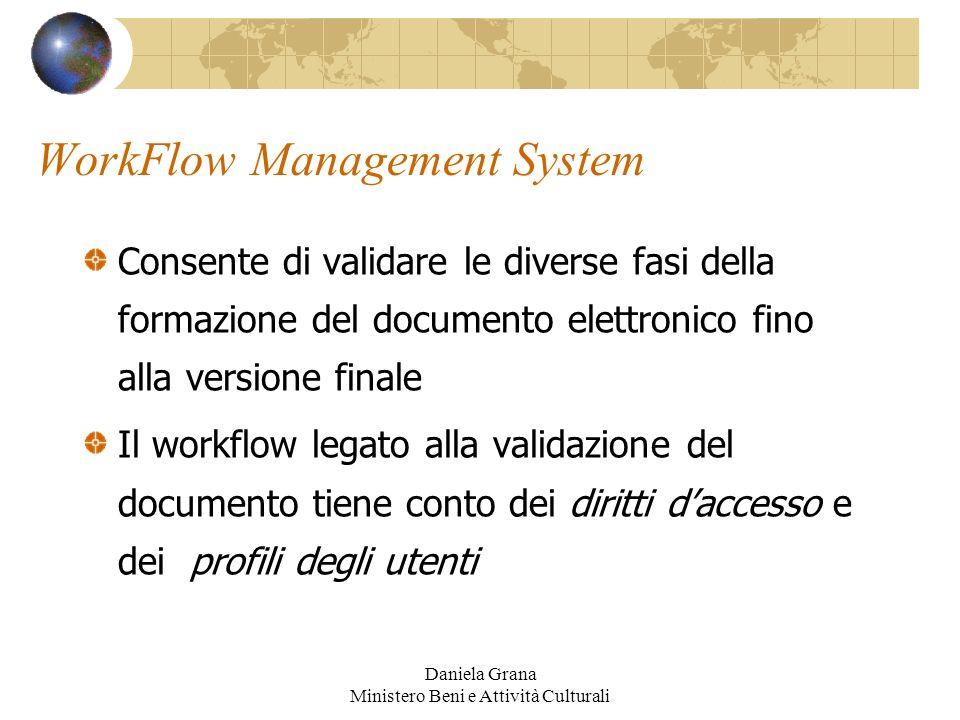 Daniela Grana Ministero Beni e Attività Culturali WorkFlow Management System Consente di validare le diverse fasi della formazione del documento elett