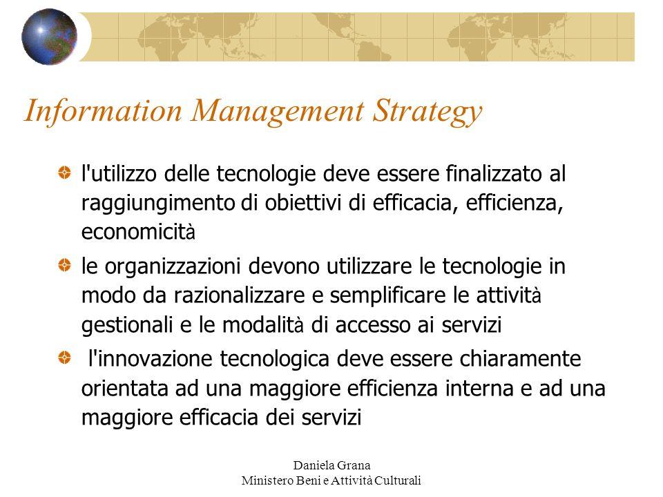 Daniela Grana Ministero Beni e Attività Culturali Information Management Strategy l'utilizzo delle tecnologie deve essere finalizzato al raggiungiment