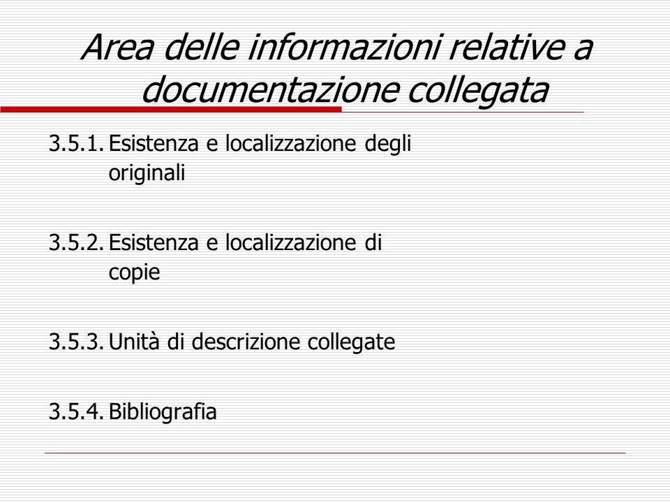 Area delle informazioni relative a documentazione collegata 3.5.1.Esistenza e localizzazione degli originali 3.5.2.Esistenza e localizzazione di copie
