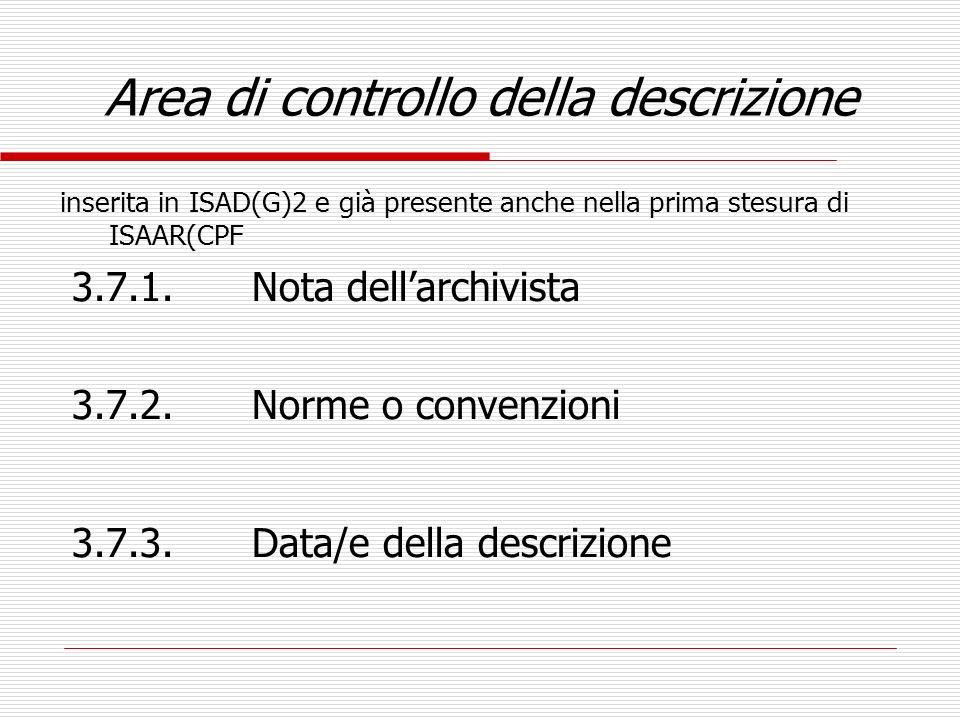 Area di controllo della descrizione inserita in ISAD(G)2 e già presente anche nella prima stesura di ISAAR(CPF 3.7.1.Nota dellarchivista 3.7.2.Norme o
