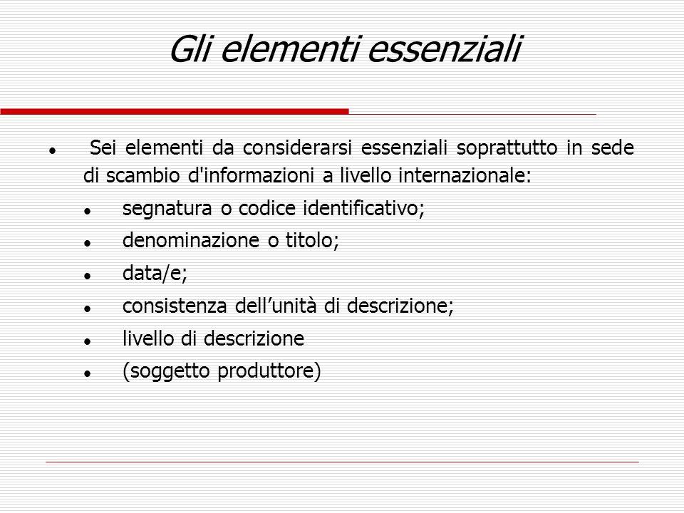 Gli elementi essenziali l Sei elementi da considerarsi essenziali soprattutto in sede di scambio d'informazioni a livello internazionale: l segnatura
