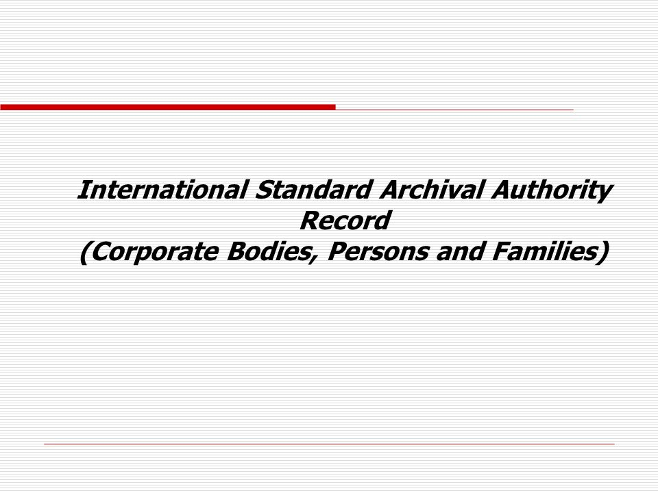 International Standard Archival Authority Record (Corporate Bodies, Persons and Families)