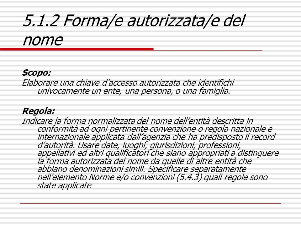 5.1.2 Forma/e autorizzata/e del nome Scopo: Elaborare una chiave daccesso autorizzata che identifichi univocamente un ente, una persona, o una famigli