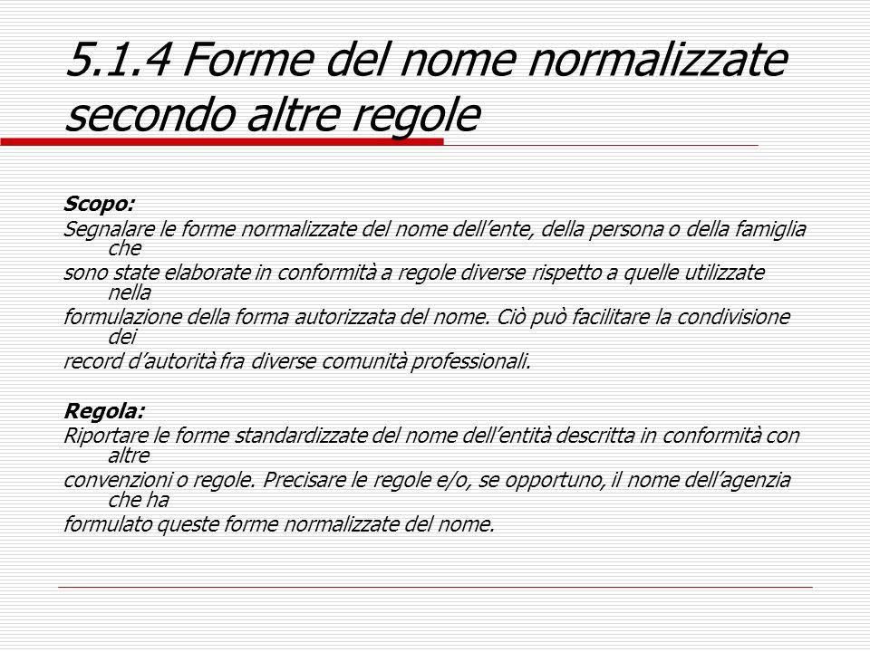 5.1.4 Forme del nome normalizzate secondo altre regole Scopo: Segnalare le forme normalizzate del nome dellente, della persona o della famiglia che so