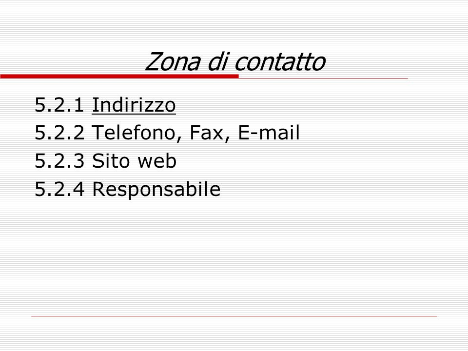 Zona di contatto 5.2.1 Indirizzo 5.2.2 Telefono, Fax, E-mail 5.2.3 Sito web 5.2.4 Responsabile