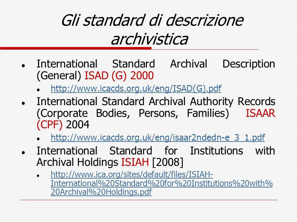 Gli standard di descrizione archivistica l International Standard Archival Description (General) ISAD (G) 2000 l http://www.icacds.org.uk/eng/ISAD(G).