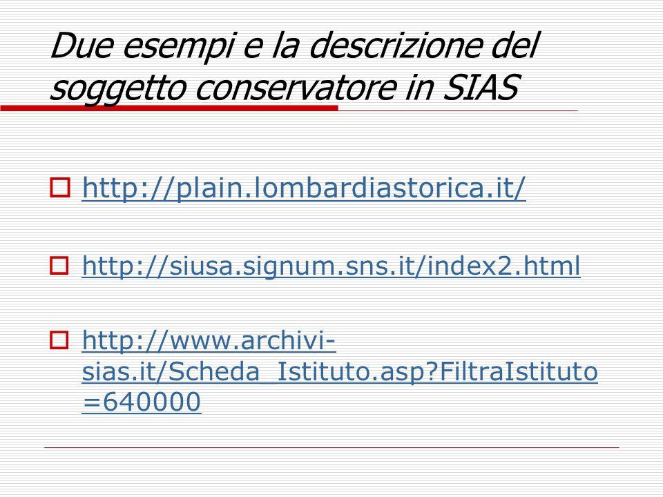 Due esempi e la descrizione del soggetto conservatore in SIAS http://plain.lombardiastorica.it/ http://siusa.signum.sns.it/index2.html http://www.arch