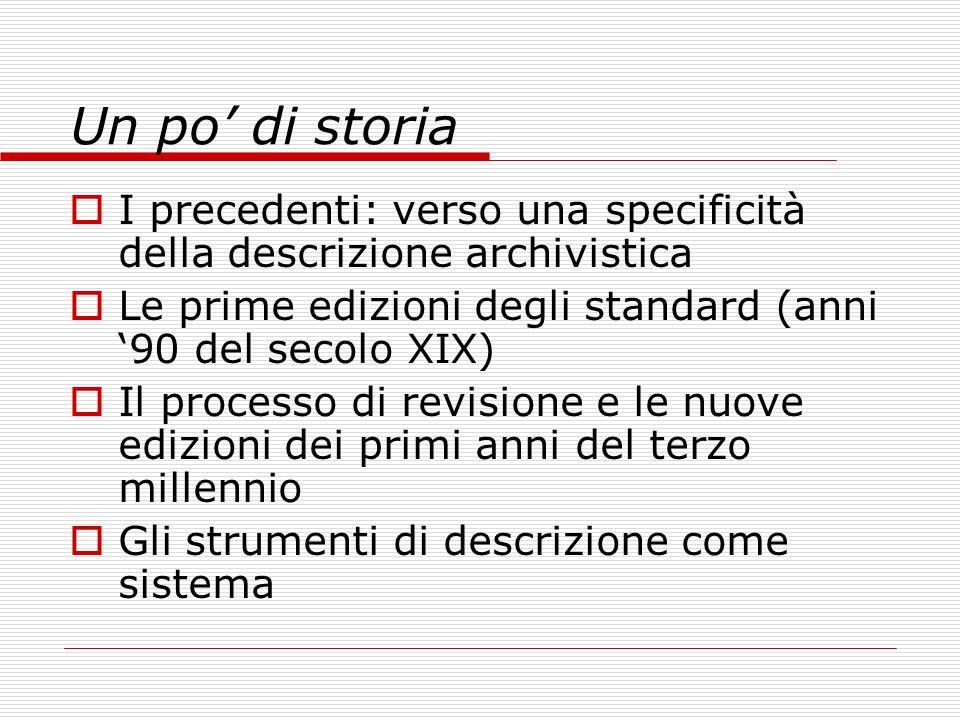 Un po di storia I precedenti: verso una specificità della descrizione archivistica Le prime edizioni degli standard (anni 90 del secolo XIX) Il proces