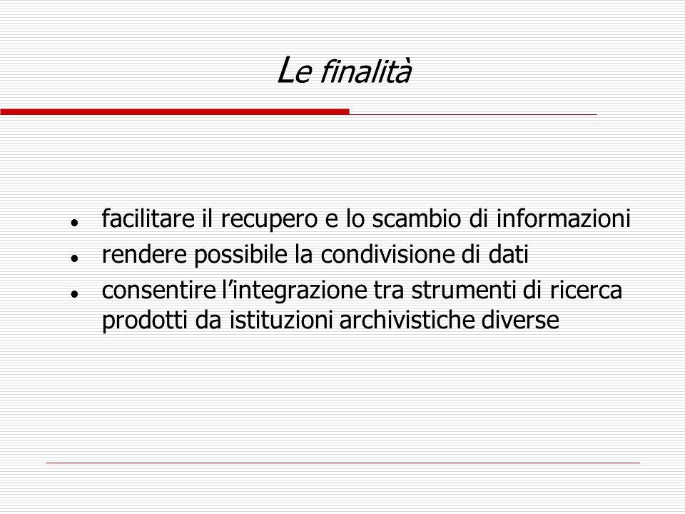 L e finalità l facilitare il recupero e lo scambio di informazioni l rendere possibile la condivisione di dati l consentire lintegrazione tra strument