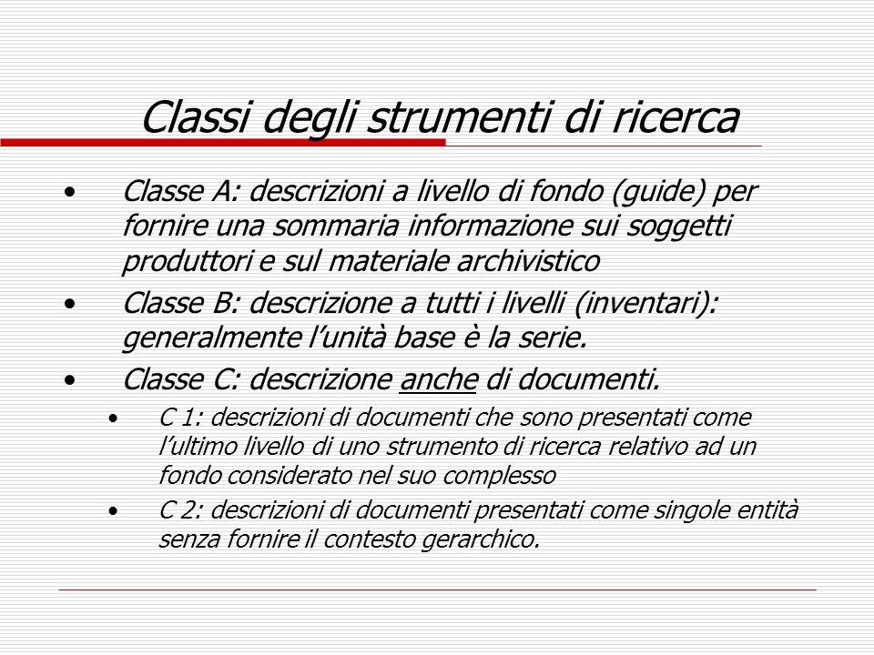 Classi degli strumenti di ricerca Classe A: descrizioni a livello di fondo (guide) per fornire una sommaria informazione sui soggetti produttori e sul