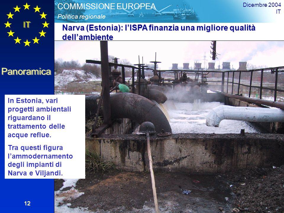 IT Panoramica Politica regionale COMMISSIONE EUROPEA Dicembre 2004 IT 12 In Estonia, vari progetti ambientali riguardano il trattamento delle acque reflue.