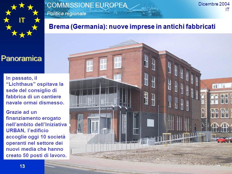 IT Panoramica Politica regionale COMMISSIONE EUROPEA Dicembre 2004 IT 13 In passato, il Lichthaus ospitava la sede del consiglio di fabbrica di un cantiere navale ormai dismesso.
