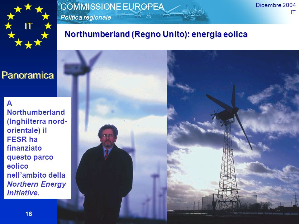 IT Panoramica Politica regionale COMMISSIONE EUROPEA Dicembre 2004 IT 16 Northumberland (Regno Unito): energia eolica A Northumberland (Inghilterra no