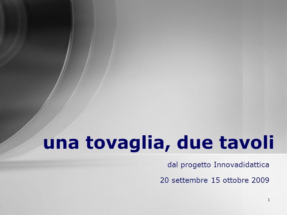 1 dal progetto Innovadidattica 20 settembre 15 ottobre 2009 una tovaglia, due tavoli