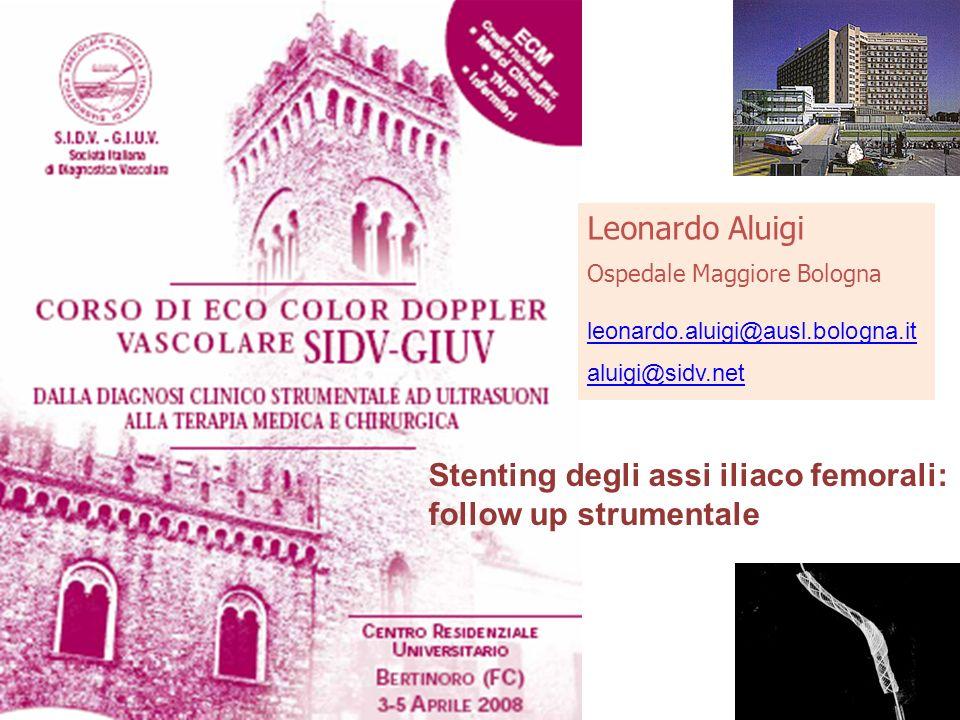 Leonardo Aluigi Ospedale Maggiore Bologna leonardo.aluigi@ausl.bologna.it aluigi@sidv.net Stenting degli assi iliaco femorali: follow up strumentale