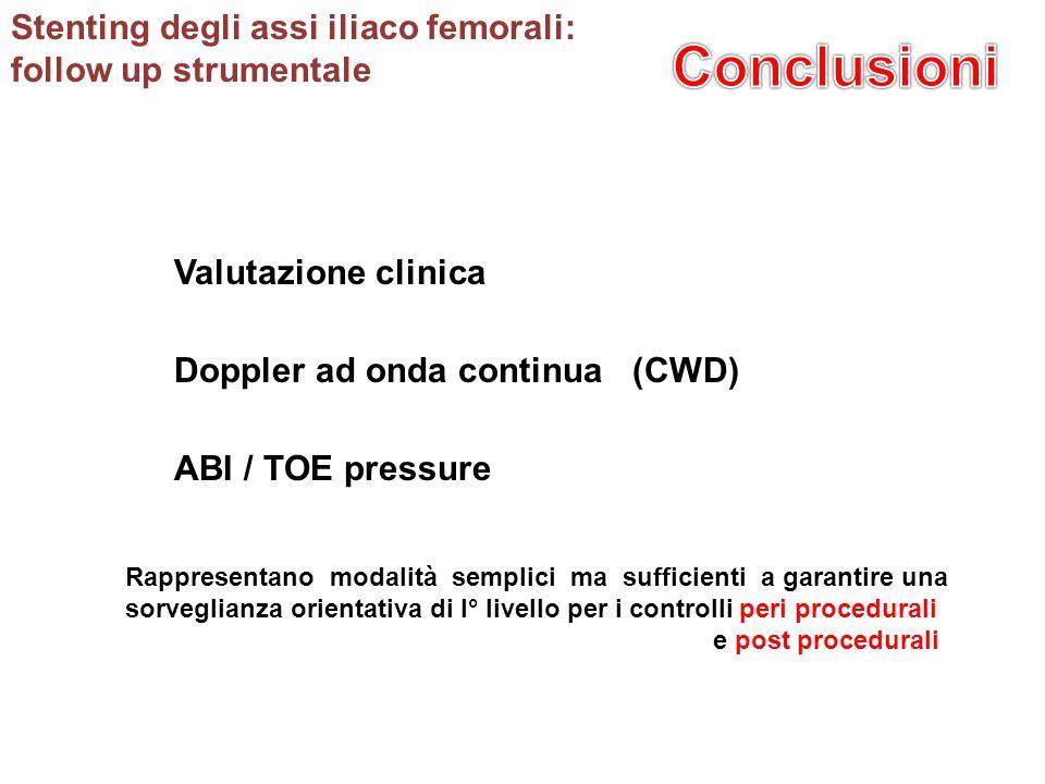 Doppler ad onda continua (CWD) Valutazione clinica ABI / TOE pressure Rappresentano modalità semplici ma sufficienti a garantire una sorveglianza orie