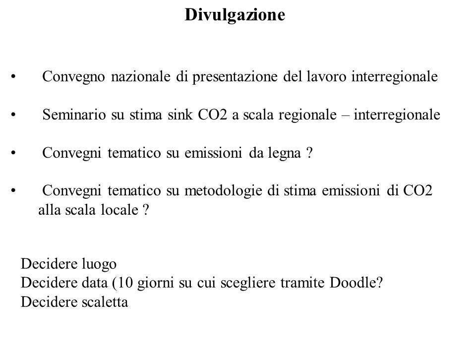 Divulgazione Convegno nazionale di presentazione del lavoro interregionale Seminario su stima sink CO2 a scala regionale – interregionale Convegni tematico su emissioni da legna .