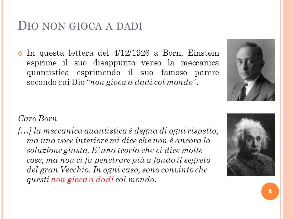 8 D IO NON GIOCA A DADI In questa lettera del 4/12/1926 a Born, Einstein esprime il suo disappunto verso la meccanica quantistica esprimendo il suo fa