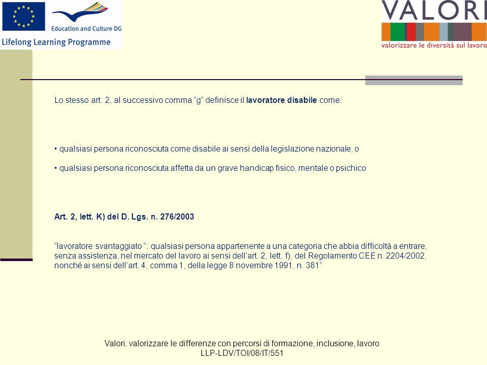 Valori: valorizzare le differenze con percorsi di formazione, inclusione, lavoro LLP-LDV/TOI/08/IT/551 Lo stesso art.