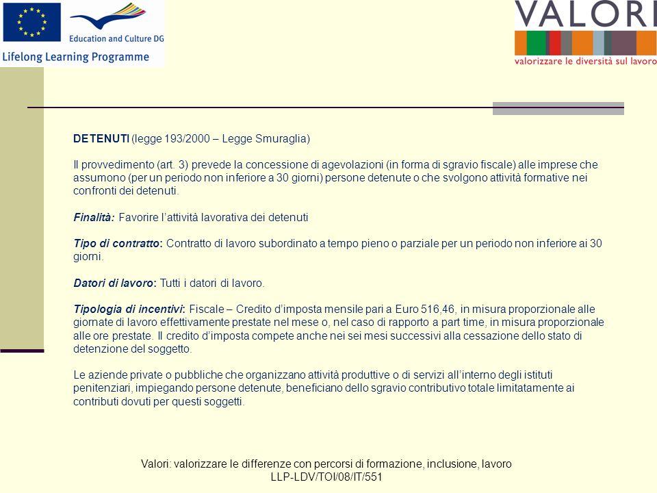 Valori: valorizzare le differenze con percorsi di formazione, inclusione, lavoro LLP-LDV/TOI/08/IT/551 DETENUTI (legge 193/2000 – Legge Smuraglia) Il provvedimento (art.