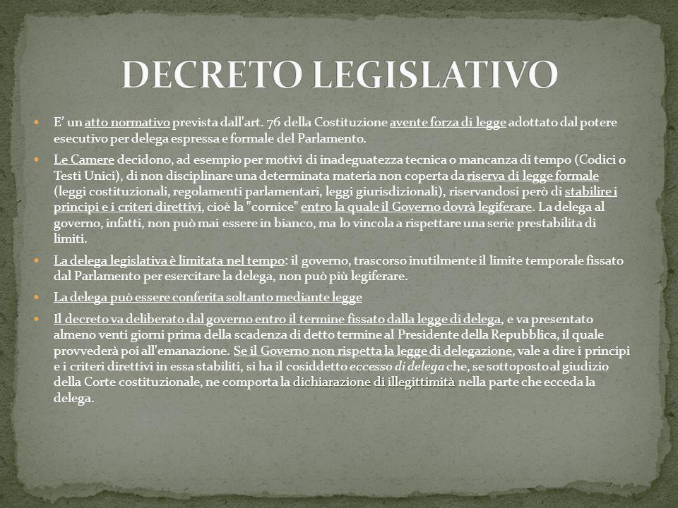 E un atto normativo prevista dall'art. 76 della Costituzione avente forza di legge adottato dal potere esecutivo per delega espressa e formale del Par