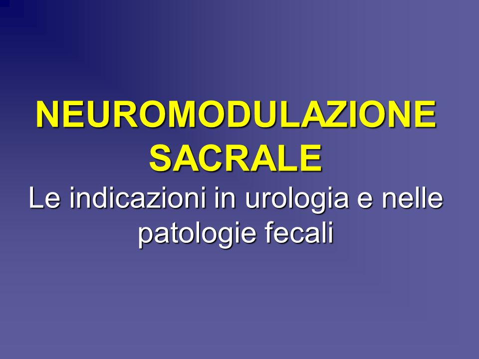 NEUROMODULAZIONE SACRALE Le indicazioni in urologia e nelle patologie fecali