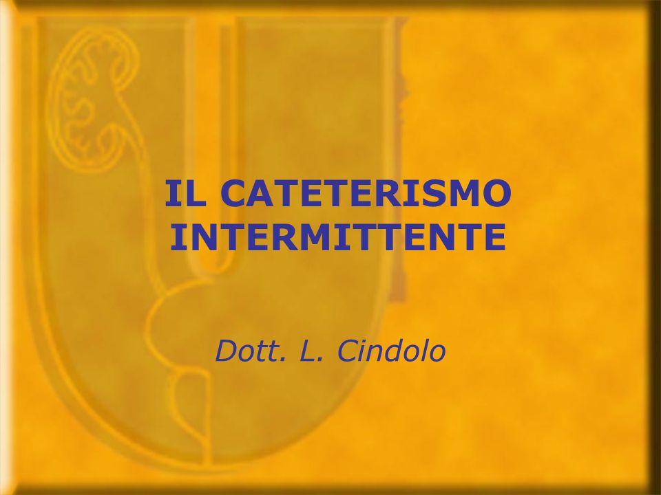 IL CATETERISMO INTERMITTENTE Dott. L. Cindolo
